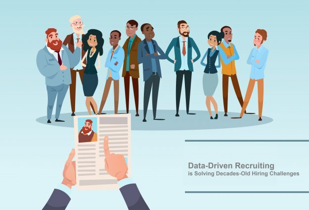 Data-Driven Recruiting is Solving Decades-Old Hiring Challenges